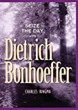 Ringma, Charles R.: Seize the Day With Dietrich Bonhoeffer