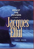 Resist the Powers (with Jacques Ellul) by…