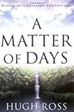 Hugh Ross: A Matter of Days: Resolving a Creation Controversy