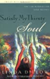 Dillow, Linda: Satisfy My Thirsty Soul: For I Am Desperate for Your Presence