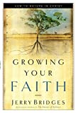 Bridges, Jerry: Growing Your Faith: How to Mature in Christ