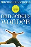 Yaconelli, Michael: Dangerous Wonder: The Adventure of Childlike Faith With Discussion Guide