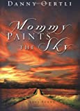 Oertli, Danny: Mommy Paints the Sky: A Love Story