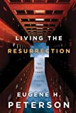 Peterson, Eugene: Living the Resurrection: The Risen Christ in an Everyday Life