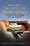 Garrett, Ginger: Queen Esther's Secrets of Womanhood: A Biblical Rite of Passage for Your Daughter