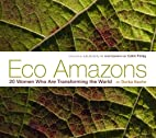 Eco Amazons: 20 Women Who Are Transforming…