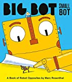 Big Bot, Small Bot: A Book of Robot…