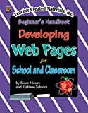 Schrock, Kathleen: Developing Web Pages for School and Classroom Authors: Beginner's Handbook