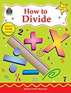 How to Divide, Grades 4-6 by Robert W. Smith