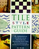 Blake, Jill: Tile Style Pattern Guide: A Comprehensive Color-By-Color Directory for Decorating With Tiles, Plus Room-By-Room Inspirational Examples