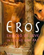 Eros: The God of Love in Legend and Art by…