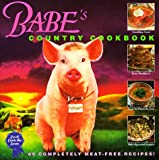 Jacobs, Martin: Babe&#39;s Country Cookbook: 80 Complete Meat-Free Recipes from the Farm