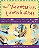 Haynes, Linda: The Vegetarian Lunchbasket: Over 225 Easy, Low-Fat, Nutritious, Recipes for the Quality-Conscious Family on the Go
