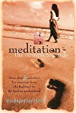 Monaghan, Patricia: Meditation: The Complete Guide  More Than 35 Practices for Everyone from the Beginner to the Healing Professional
