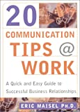 Eric Maisel: 20 Communication Tips at Work: A Quick and Easy Guide to Successful Business Relationships