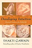 Shakti Gawain: Developing Intuition: Practical Guidance for Daily Life