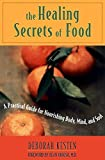 Kesten, Deborah: The Healing Secrets of Food: A Practical Guide for Nourishing Body, Mind, and Soul
