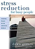 Groves, Dawn: Stress Reduction for Busy People: Finding Peace in an Anxious World