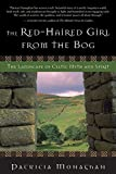 Monaghan, Patricia: The Red-Haired Girl from the Bog: The Landscape of Celtic Myth and Spirit