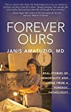 Amatuzio, Janis: Forever Ours: Real Stories of Immortality and Living From a Forensic Pathologist