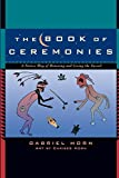 Horn, Gabriel: The Book Of Ceremonies: A Native Way Of Honoring And Living The Sacred