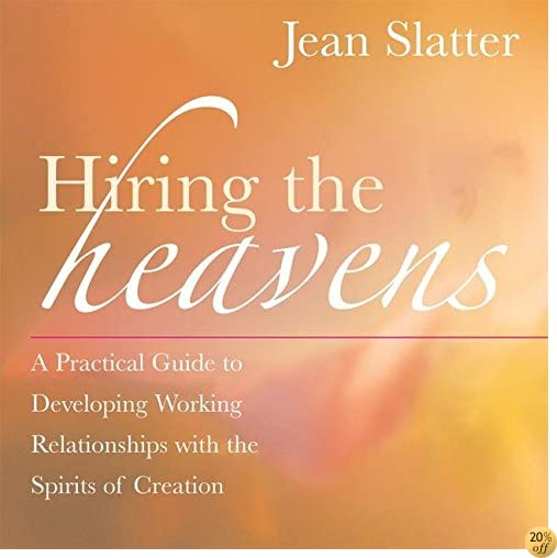 THiring the Heavens: A Practical Guide to Developing Working Relationships with the Spirits of Creation