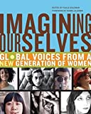 Goldman, Paula: Imagining Ourselves: Global Voices from a New Generation of Women