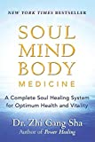 Sha, Zhi Gang: Soul Mind Body Medicine: A Complete Soul Healing System for Optimum Health and Vitality