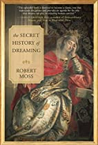 The Secret History of Dreaming by Robert…