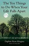 Kingma, Daphne   Rose: The Ten Things to Do When Your Life Falls Apart: An Emotional and Spiritual Handbook