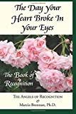 Recognition, The Angels of: The Day Your Heart Broke In Your Eyes: The Book of Recognition