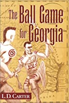 The Ball Game for Georgia by L. D. Carter