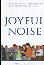 Joyful Noise by William S. Smith