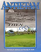 Antietam Then and Now by Garry E. Adelman
