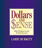 Larry Burkett: Dollars and Sense: Bible Wisdom for the Faithful Steward