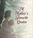 A Mother's Favorite Quotes--Wisdom for Life…