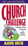 Hinten, Marvin D.: Church Challenge: A Multiple-Choice Trivia Tour of Church History