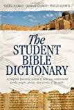 Dockrey, Karen: The Student Bible Dictionary: A Complete Learning System to Help You Understand Words, People, Places, and Events of the Bible