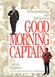 Keeshan, Robert: Good Morning Captain: 50 Wonderful Years With Bob Keeshan Tv&#39;s Captain Kangaroo