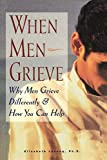 Levang, Elizabeth: When Men Grieve: Why Men Grieve Differently and How You Can Help