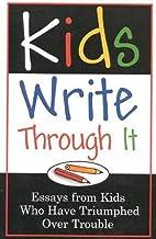 Kids Write Through It: Essays from Kids…