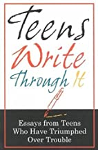 Teens Write Through It: Essays from Teens…