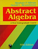 Hillman, Abraham P.: Abstract Algebra: A First Undergraduate Course