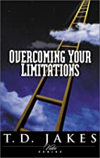 Overcoming Your Limitations by T. D. Jakes