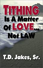Tithing is Matter of Love Not Law by T. D.…