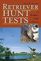 Retriever Hunt Tests: A Handler's Guide to…