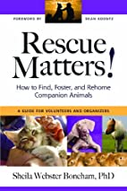 Rescue Matters: How to Find, Foster, and…