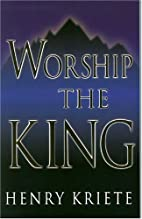 Worship the King by Henry Kriete