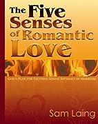 The Five Senses of Romantic Love: God's…