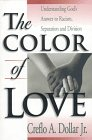 Dollar, Crefloa.: The Color of Love: Understanding God&#39;s Answer to Racism, Separation and Division
